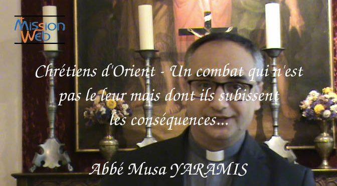 P. YARAMIS – Chrétiens d'Orient, un combat qui n'est pas le leur mais dont ils subissent les conséquences.
