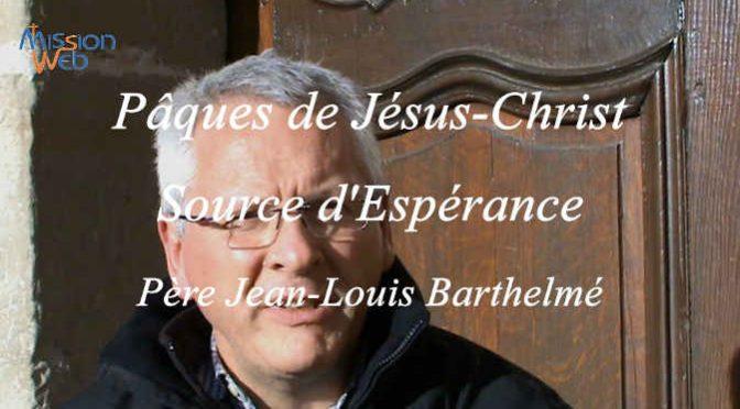 Pâques de Jésus Christ : Source d'Espérance – P. BARTHELMÉ