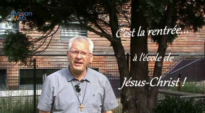 C'est la rentrée… à l'école de Jésus-Christ ! Père BARTHELMÉ